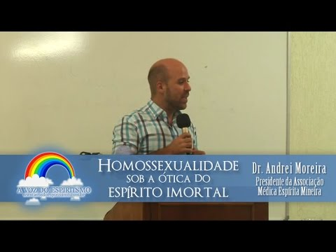 Dr. Andrei Moreira: Homossexualidade sob a Ótica do Espírito Imortal